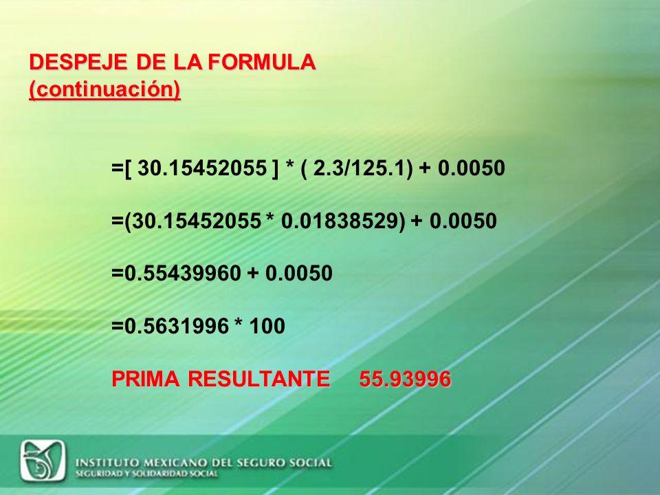 DESPEJE DE LA FORMULA (continuación) =[ 30.15452055 ] * ( 2.3/125.1) + 0.0050. =(30.15452055 * 0.01838529) + 0.0050.